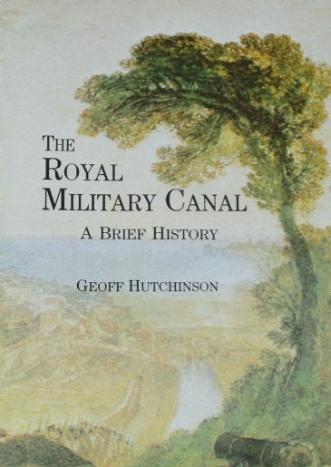 The Royal Military Canal - A Brief History, by Geoff Hutchinson